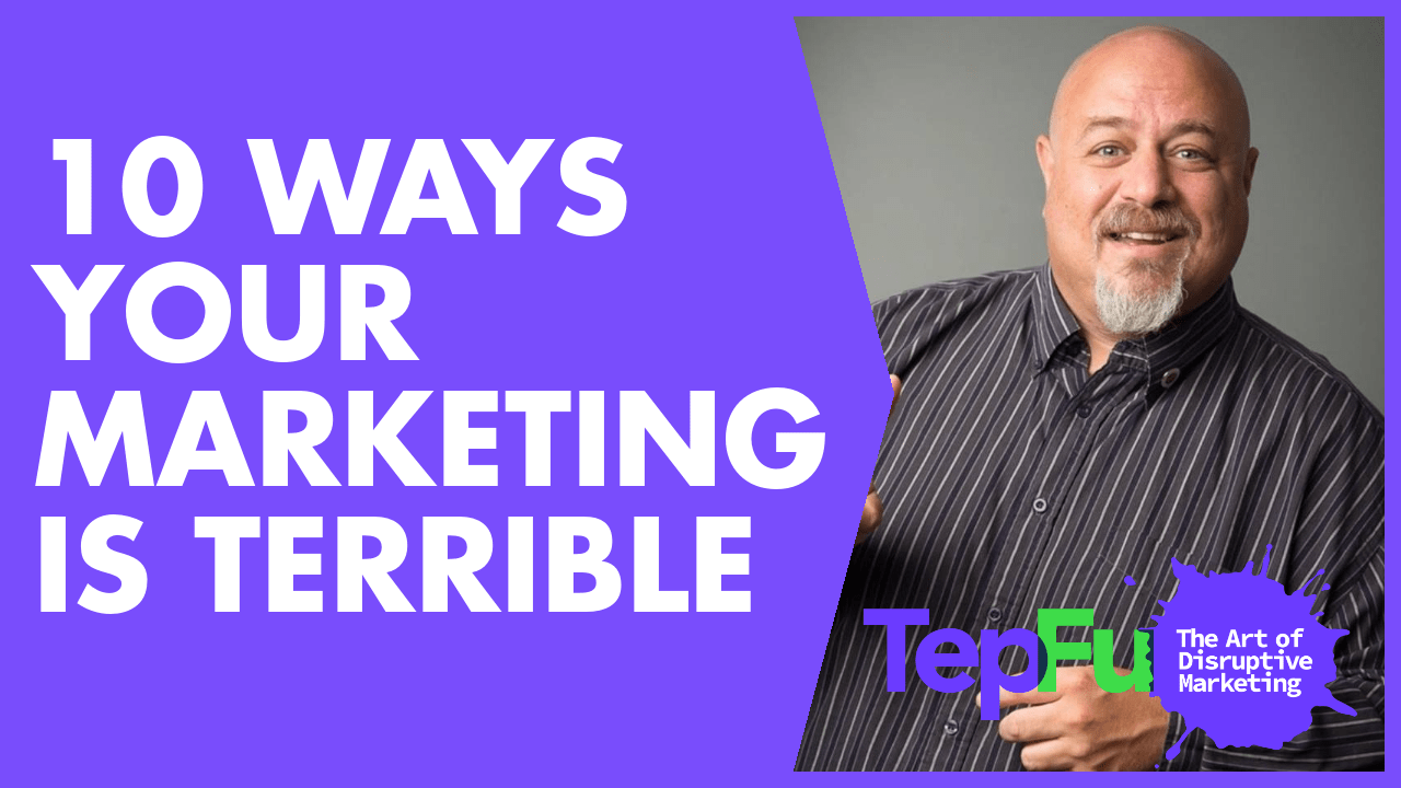 10 Ways Your Marketing Is Terrible