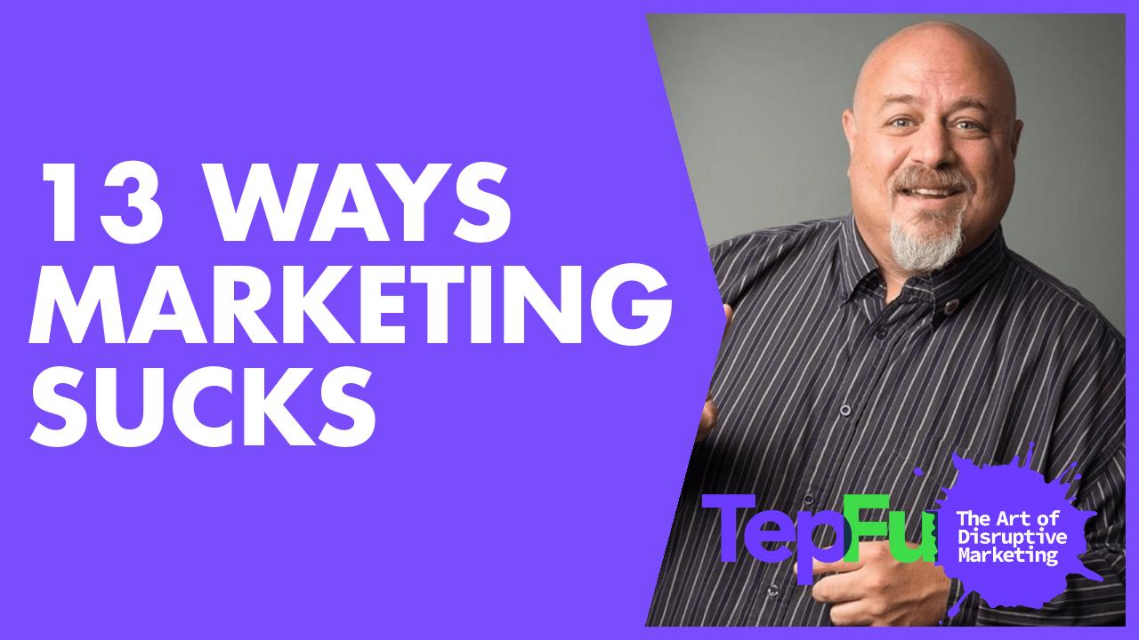 13 Ways Marketing Sucks