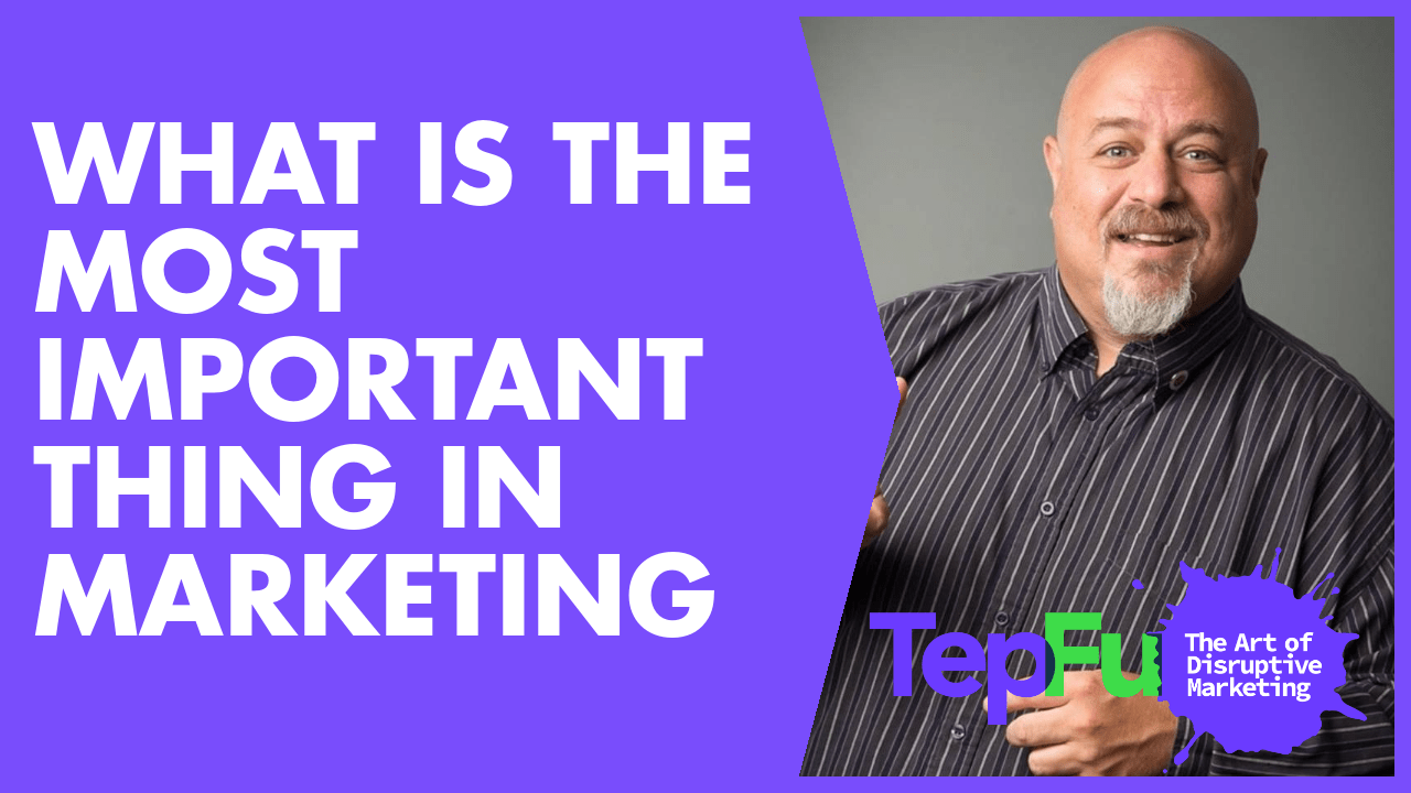 What is the Most Important Thing in Marketing?
