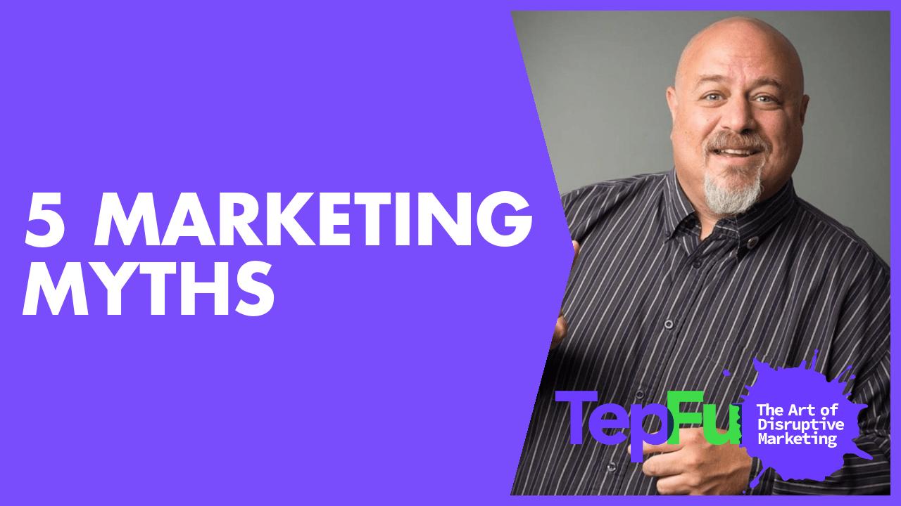 5 Marketing Myths