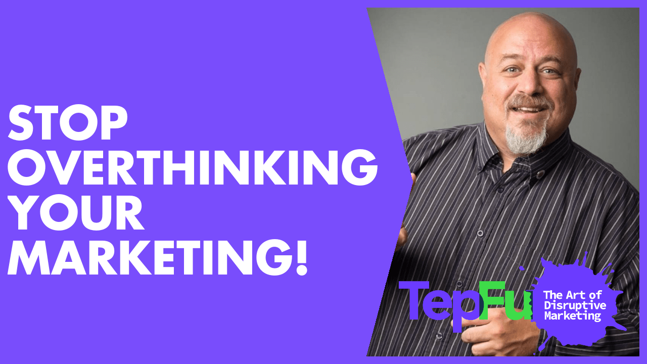 Stop Overthinking Your Marketing!