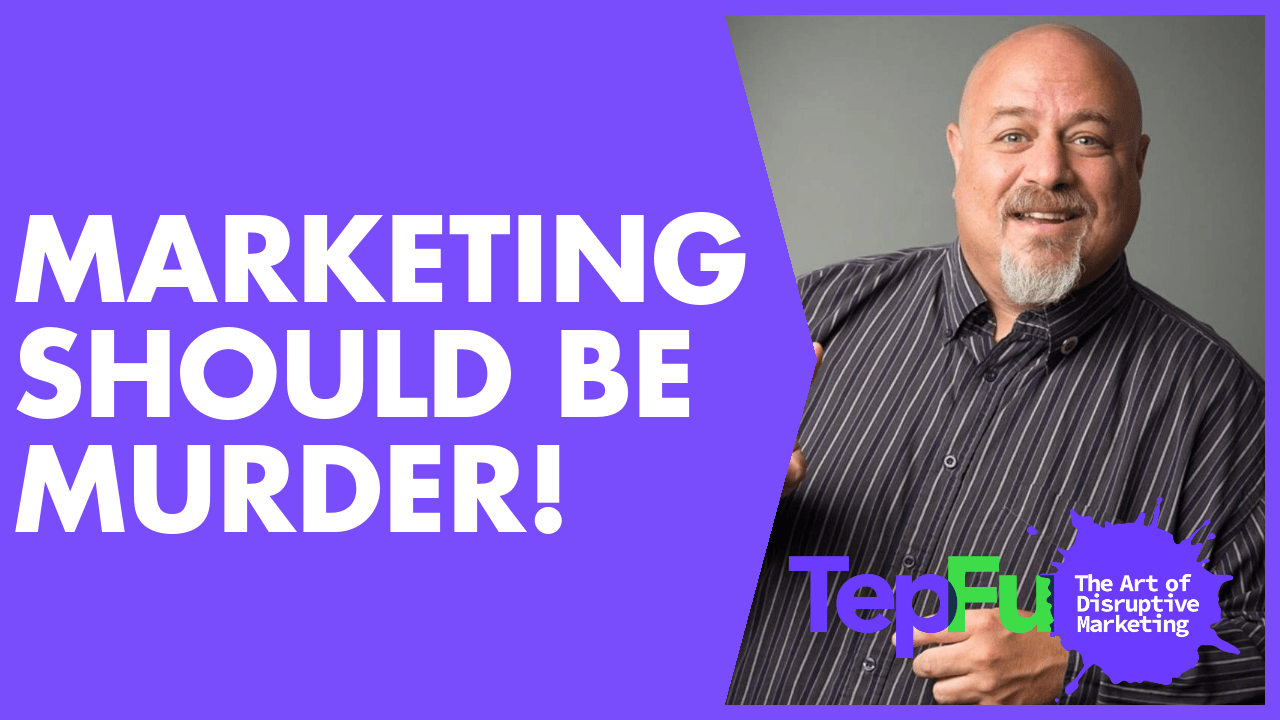 Marketing Should Be Murder!