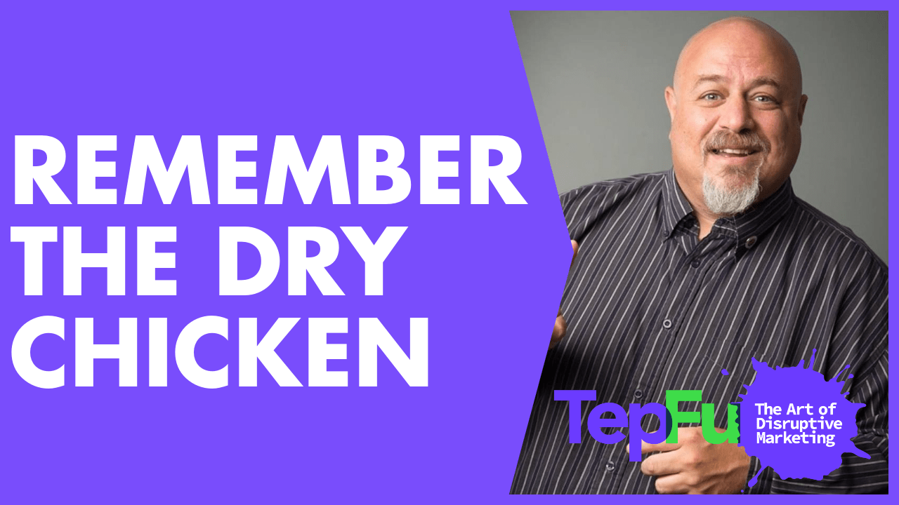 Remember the Dry Chicken