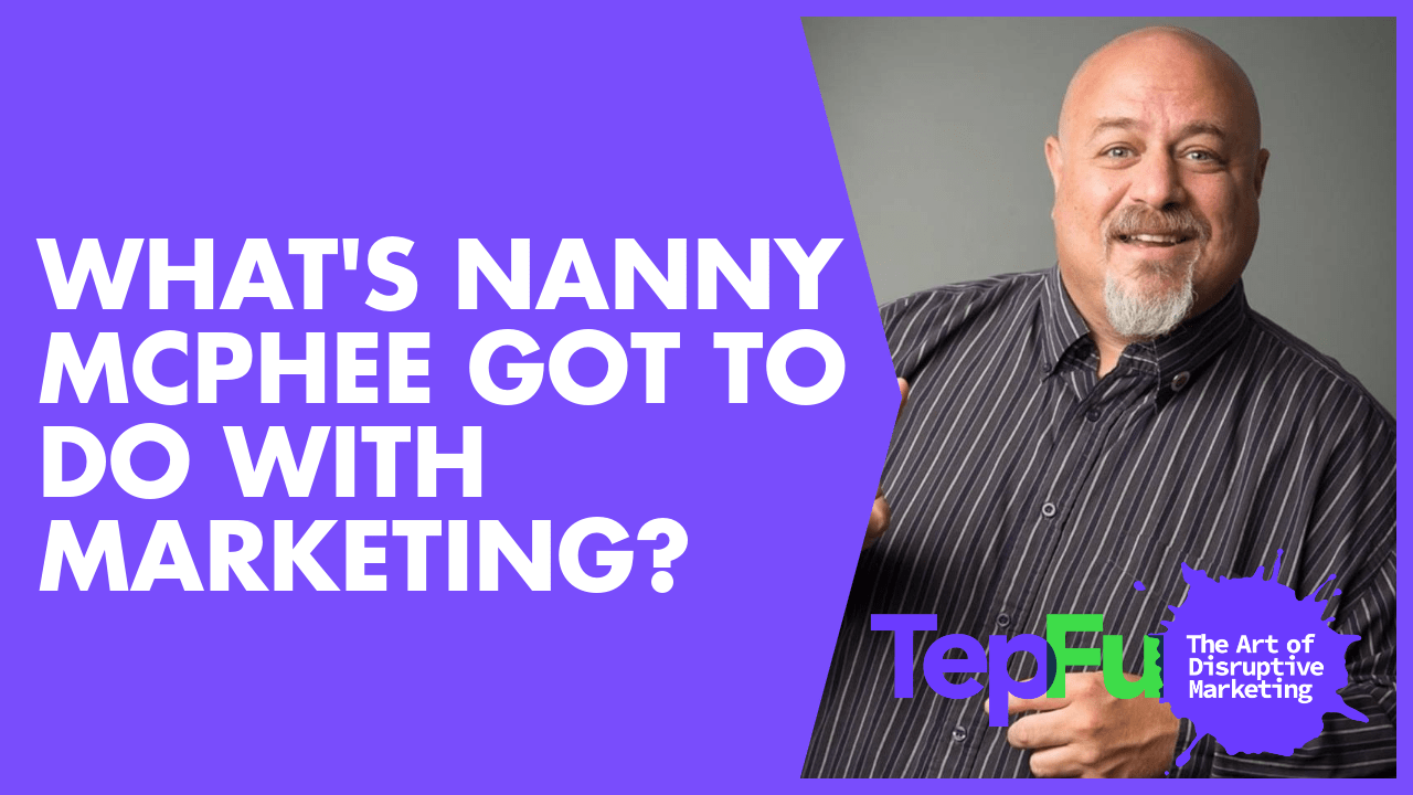 What's Nanny McPhee got to do with marketing?