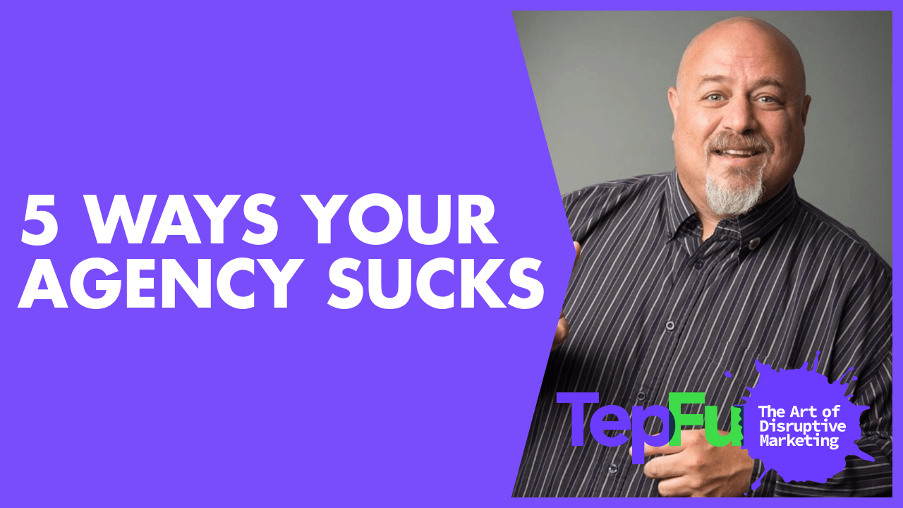 5 Ways your Agency Sucks