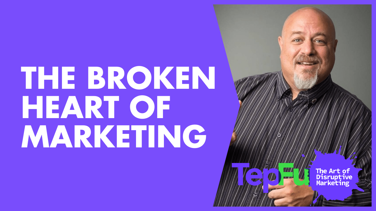 The Broken Heart Of Marketing